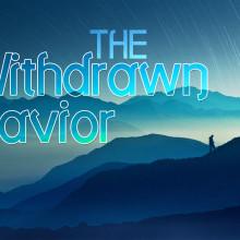 The Withdrawn Savior